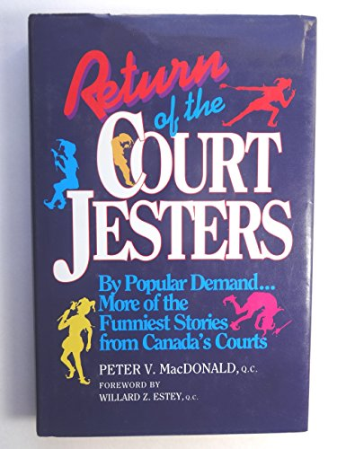 Return Of The Court Jesters : Back To The Bar For More Of The Funniest Stories From Canada's Courts