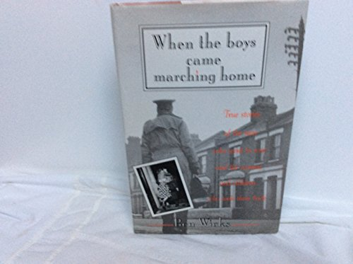 When the boys came marching home: True stories of the men who went to war and the women and children who took them back (0773725180) by Wicks, Ben