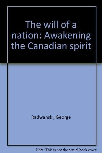 The will of a nation: Awakening the Canadian spirit: Radwanski, George