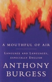 A Mouthful of Air: Language and Languages, Especially English: Anthony Burges