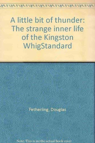 9780773727069: A little bit of thunder: The strange inner life of the Kingston Whig-Standard