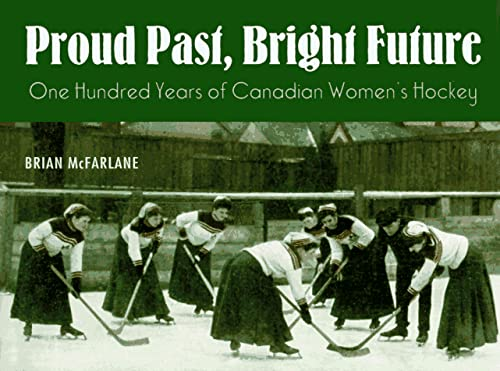 9780773728363: Proud Past, Bright Future: One Hundred Years of Canadian Women's Hockey