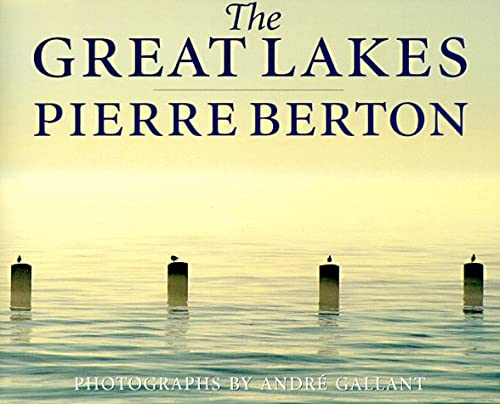 The Great Lakes: Berton, Pierre