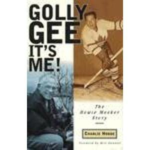 Golly Gee-It's Me!: The Howie Meeker Story: Hodge, Charlie