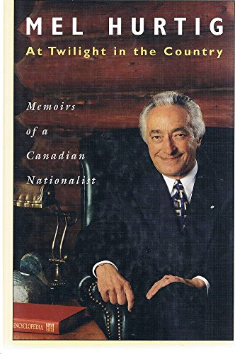 Mel Hurtig. At Twilight in the Country. Memoirs of a Canadian Nationalist