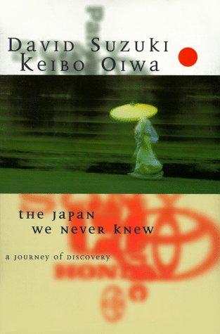 The Japan We Never Knew: A Journey of Discovery: Suzuki, David;Oiwa, Keibo
