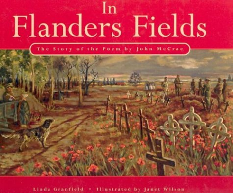 In Flanders Fields: The Story of the Poem by John McCrae: Granfield, Linda