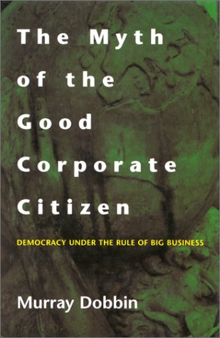 9780773730878: The Myth of the Good Corporate Citizen: Democracy Under the Rule of Big Business