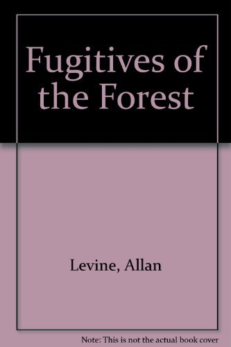 Fugitives of the Forest: Levine, Allan