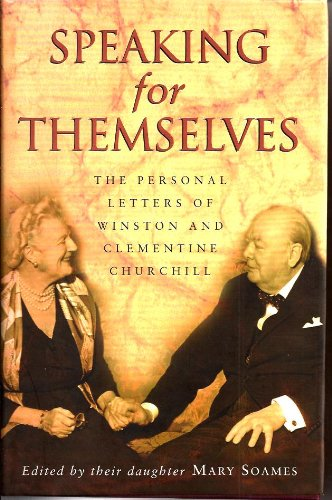 Speaking for Themselves : The Personal Letters fo Winston and Clementine Churchill