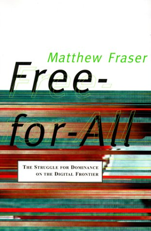9780773731653: Free-For-All: The Struggle for Dominance on the Digital Frontier