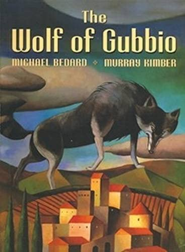The Wolf of Gubbio: Michael Bedard, Murray Kimber (Illustrator)