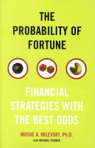 The Probability of Fortune: Financial Strategies with the Best Odds: Milevsky, Moshe A.