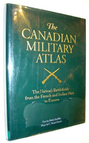 9780773732896: The Canadian Military Atlas: The Nation's Battlefields from the French-Indian Wars to Kosovo