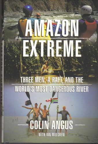 9780773733015: Amazon Extreme: Three Men, a Raft, and the World's Most Dangerous River