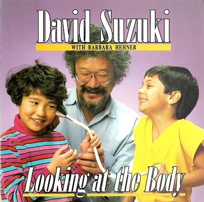 Looking at the Body (David Suzuki's Looking At Series) (0773751165) by David Suzuki