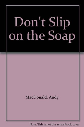 Don't Slip on the Soap: MacDonald, Andy