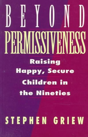Beyond Permissiveness: Raising Happy, Secure Children in the Nineties
