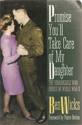Promise You'll Take Care of My Daughter: The Remarkable War Brides of World War II (0773755659) by Ben Wicks