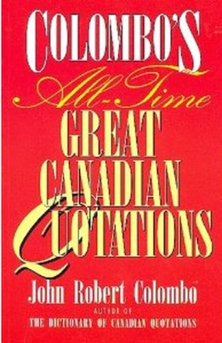 Colombo's All-Time Great Canadian Quotations (0773756396) by John Robert Colombo