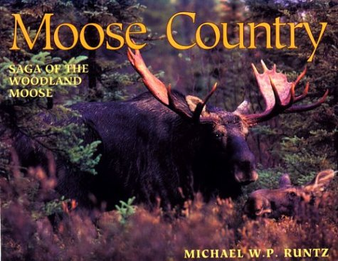 Moose Country: Saga of the Woodland Moose: Runtz, Michael W.