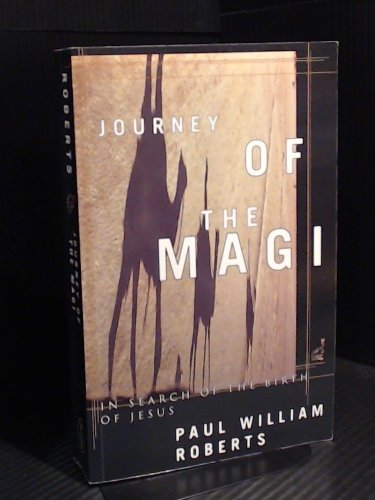 The Journey of the Magi : In Search of the Birth of Jesus