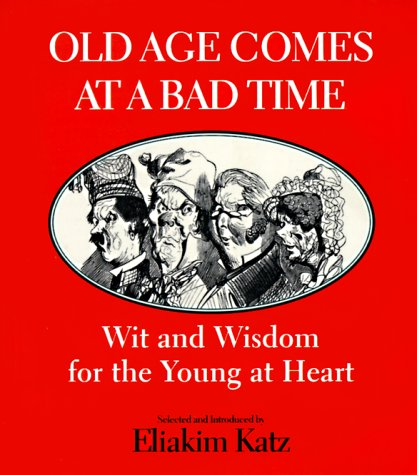 9780773759299: Old Age Comes at a Bad Time: Wit and Wisdom for the Young at Heart