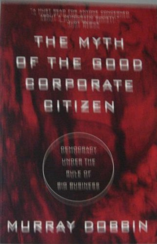 9780773760363: The Myth of the Good Corporate Citizen: Democracy Under the Rule of Big Business