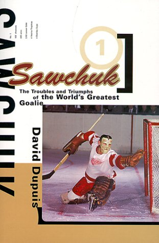 9780773760646: Sawchuk: The Troubles and Triumphs of the World's Greatest Goalie
