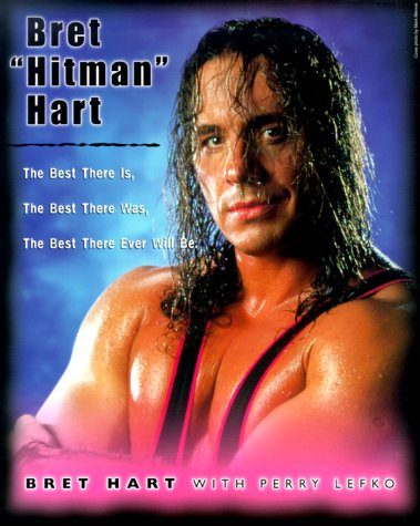 9780773760950: Bret 'Hitman' Hart: The Best There Is, the Best There Was, the Best There Ever Will Be