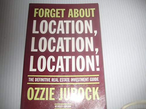 Forget about location, location, location!: The definitive real estate investment guide: Ozzie ...