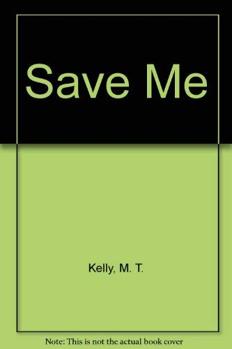 Save Me: M. T. Kelly
