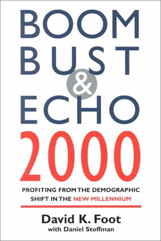 Boom Bust & Echo 2000 : Profiting from the Demographic Shift in the New Millennium: Foot, David...