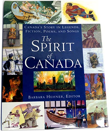 9780773762008: Spirit of Canada: Canada's Story in Legends, Fiction, Poems, and Songs