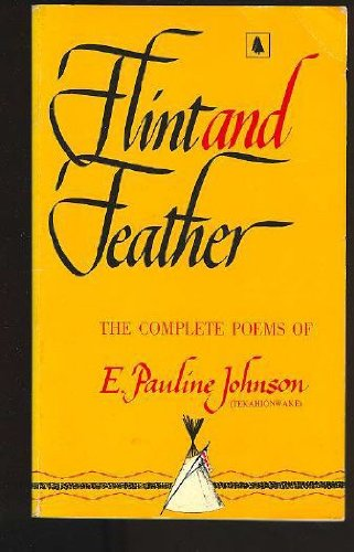 Flint And Feather, The Complete Poems of: Johnson, E. Pauline