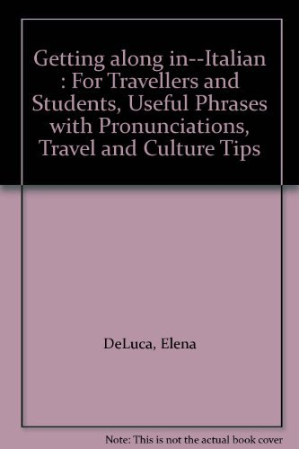 Getting along in--Italian : For Travellers and Students, Useful Phrases with Pronunciations, Travel...