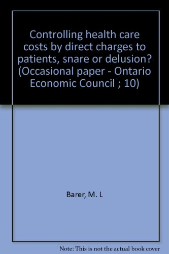 9780774338950: Controlling health care costs by direct charges to patients, snare or delusion? (Occasional paper - Ontario Economic Council ; 10)