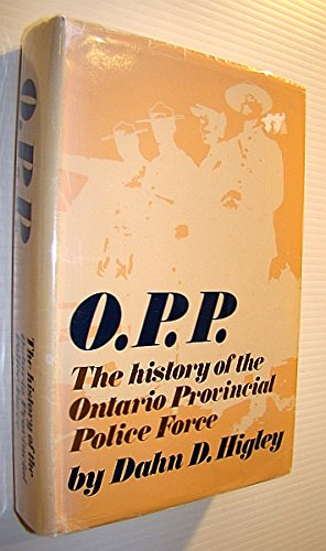 9780774389648: O.P.P. The History of the Ontario Provincial Police Force