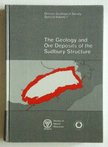 The Geology and Ore Deposits of the Sudbury Structure: Pye, E.G., A.J. Naldrett, and P.E. Giblin, ...