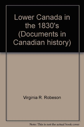 Lower Canada in the 1830's (Documents in Canadian history): Virginia Robeson (general editor)