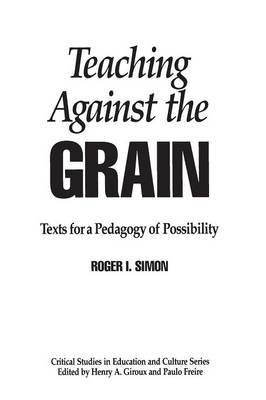 9780774403894: Teaching Against The Grain: Texts For A Pedagogy Of Possibility