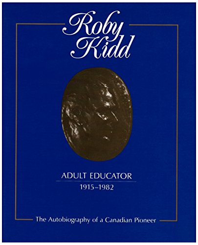 Roby Kidd, adult educator, 1915-1982: The autobiography of a Canadian pioneer (Monograph series): ...