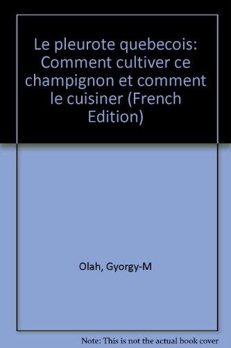 Le pleurote quebecois: Comment cultiver ce champignon et comment le cuisiner (French Edition): Olah...