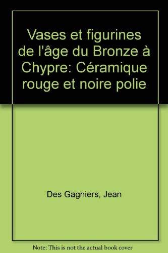 Vases et figurines de l'Age du bronze: Des Gagniers, Jean