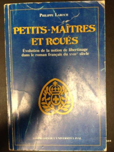 9780774668309: Petits-maîtres et roués: Évolution de la notion de libertinage dans le roman français du XVIIIe siècle (French Edition)