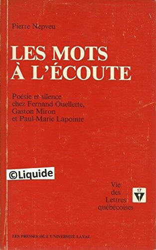 Les mots a l'ecoute: Poesie et silence chez Fernand Ouellette, Gaston Miron et Paul-Marie ...