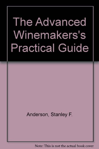 THE ADVANCED WINEMAKER'S PRACTICAL GUIDE