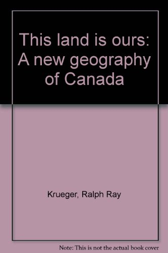 This land is ours: A new geography: Krueger, Ralph Ray