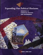Expanding our political horizons: Readings in Canadian politics and government: James John Guy