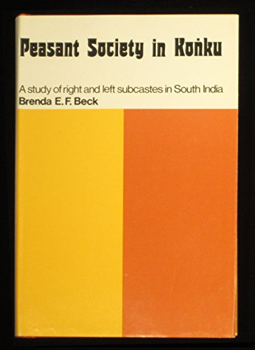 Peasant Society in Konku: A Study of Right and Left Subcastes in South India: Beck, Brenda